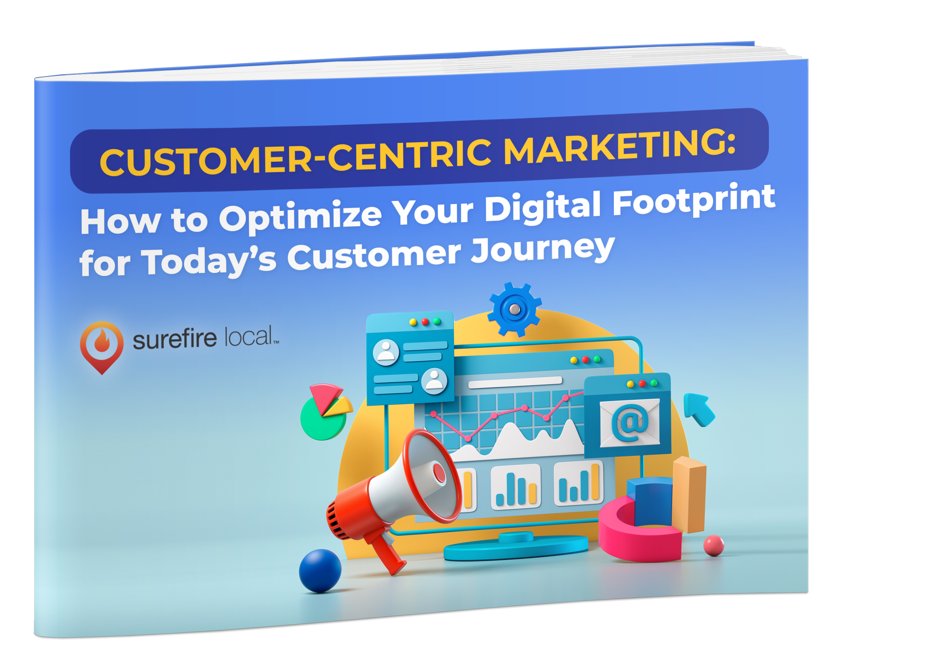 Customer-Centric Marketing - How to Optimize Your Digital Footpring for Today's Customer Journey